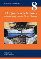 Air Pilot's Manual PPL Question & Answers to Accompany the Air Pilot's Manuals: PPL Question & Answers to accompany the Air Pilot's Manuals - Air Pilot's Manual 8 (Paperback)