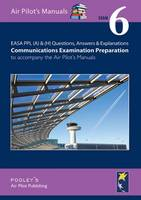 EASA PPL (A) & (H) Questions, Answer & Explanations: Exam 6: Communications Examination Preparation to Accompany the Air Pilot's Manuals (Paperback)