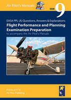 EASA PPL (A) Questions, Answer & Explanations: Exam 9: Flight Planning & Performance Examination Preparation to Accompany the Air Pilot's Manuals (Paperback)