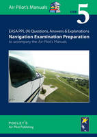 EASA PPL (A) Questions, Answer & Explanations: Exam 5: Navigation Examination Preparation to Accompany the Air Pilot's Manuals (Paperback)