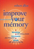 Improve Your Memory: Develop your memory muscle * Increase your brain power * Think with clarity and creativity (Spiral bound)