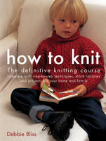 How to Knit: The Definitive Knitting Course - How To (Paperback)