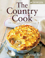 Country Living: The Country Cook: 100 Ways to Home-cooked Heaven (Hardback)