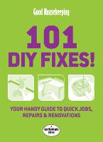 Good Housekeeping 101 DIY Fixes!: Your guide to quick jobs, repairs and renovations (Paperback)
