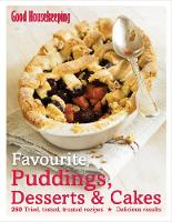 Good Housekeeping Favourite Puddings, Desserts & Cakes: 250 Tried, Tested, Trusted Recipes; Delicious Results (Hardback)