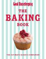 Good Housekeeping The Baking Book: The Ultimate Baker's Companion - Good Housekeeping (Hardback)