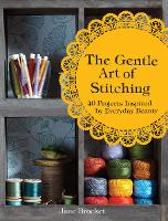 The Gentle Art of Stitching: 40 projects inspired by everyday beauty (Hardback)