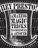 Hey Presto!: Amazing magic tricks to confound and astound (Hardback)