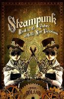 Steampunk: Back to the Future with the New Victorians (Paperback)
