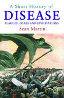 A Short History of Disease: Plagues, Poxes and Civilisations (Paperback)