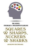 Squares And Sharps: The Science, Psychology & Philosophy of Gambling (Hardback)
