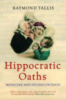 Hippocratic Oaths: Medicine and Its Discontents (Hardback)