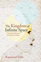 The Kingdom of Infinite Space: A Fantastical Journey Around Your Head (Hardback)