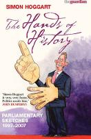 The Hands of History: Parliamentary Sketches 1997-2007 (Paperback)