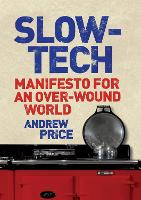 Slow-Tech: Manifesto for an Over-Wound World (Hardback)