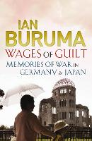 Wages of Guilt: Memories of War in Germany and Japan (Paperback)