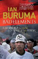 Bad Elements: Chinese Rebels from Los Angeles to Beijing (Paperback)