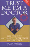 Trust Me I'm a Doctor: The Guide to Getting the Best from Your Doctor (Paperback)