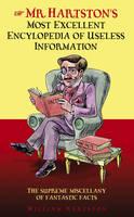 Mr. Hartston's Most Excellent Encyclopaedia of Useless Information (Hardback)