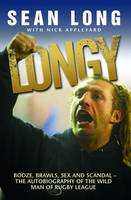 Longy: Booze, Brawls, Sex and Scandal - The Autobiography of the Wild Man of Rugby League (Paperback)