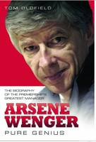 Arsene Wenger - Pure Genius: The Biography of the Premiership's Greatest Manager (Paperback)