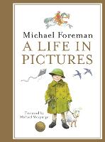 Michael Foreman: A Life in Pictures (Hardback)