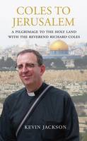 Coles to Jerusalem: A Pilgrimage to the Holy Land with Reverend Richard Coles (Paperback)