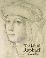 The Life of Raphael - Lives of the Artists (Paperback)