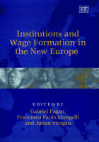 Institutions and Wage Formation in the New Europe (Hardback)