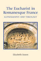 The Eucharist in Romanesque France: Iconography and Theology (Hardback)