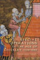 Special Operations in the Age of Chivalry, 1100-1550 - Warfare in History v. 24 (Hardback)
