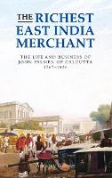 The Richest East India Merchant: 1: The Life and Business of John Palmer of Calcutta, 1767-1836 - Worlds of the East India Company (Hardback)