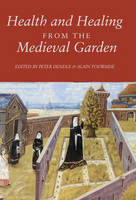 Health and Healing from the Medieval Garden (Hardback)