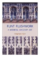 Flint Flushwork: A Medieval Masonry Art (Hardback)