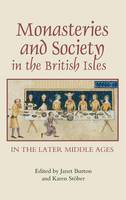 Monasteries and Society in the British Isles in the Later Middle Ages - Studies in the History of Medieval Religion (Hardback)