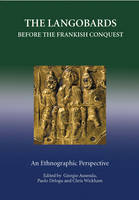 The Langobards before the Frankish Conquest: An Ethnographic Perspective - Studies in Historical Archaeoethnology v. 8 (Hardback)