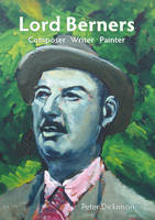 Lord Berners: Composer, Writer, Painter (Paperback)