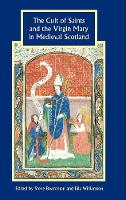 The Cult of Saints and the Virgin Mary in Medieval Scotland - Studies in Celtic History (Hardback)
