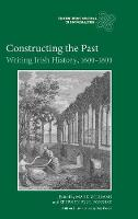 Constructing the Past - Writing Irish History, 1600-1800 (Hardback)