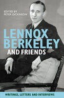 Lennox Berkeley and Friends: Writings, Letters and Interviews (Hardback)
