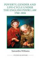 Poverty, Gender and Life-Cycle under the English Poor Law, 1760-1834 - Royal Historical Society Studies in History v. 81 (Paperback)