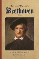 Richard Wagner's Beethoven (1870): A New Translation (Hardback)