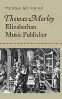Thomas Morley - Elizabethan Music Publisher