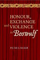 Honour, Exchange and Violence in <I>Beowulf</I> - Anglo-Saxon Studies v. 20 (Hardback)