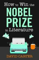 How to Win the Nobel Prize in Literature (Hardback)
