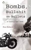 Bombs, Bullshit and Bullets - Roughly in That Order (Paperback)