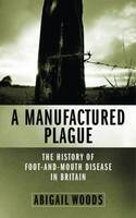 A Manufactured Plague: The History of Foot-and-mouth Disease in Britain (Hardback)