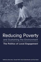 Reducing Poverty and Sustaining the Environment: The Politics of Local Engagement (Paperback)