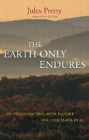 The Earth Only Endures: On Reconnecting with Nature and Our Place in It (Hardback)