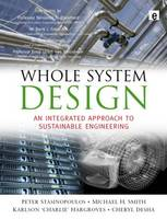 Whole System Design: An Integrated Approach to Sustainable Engineering (Hardback)